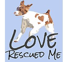 Love Rescued Me Photographic Print