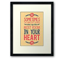 Sometimes the smallest things take up the most room in your heart Framed Print