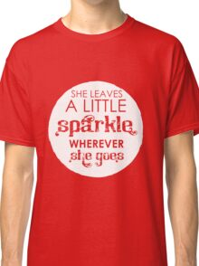 She leaves a sparkle wherever she goes Classic T-Shirt