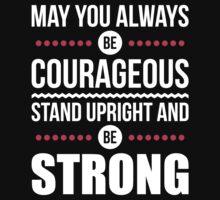 May you always be courageous, stand upright and be strong Kids Tee