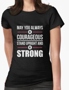 May you always be courageous, stand upright and be strong Womens Fitted T-Shirt