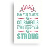 May you always be courageous, stand upright and be strong Canvas Print