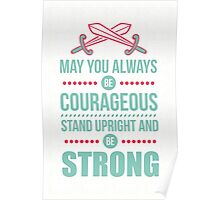 May you always be courageous, stand upright and be strong Poster