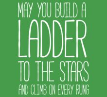 May you build a ladder to the stars and climb on every rung Kids Clothes