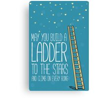May you build a ladder to the stars and climb on every rung Canvas Print
