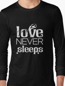 Love never sleeps Long Sleeve T-Shirt