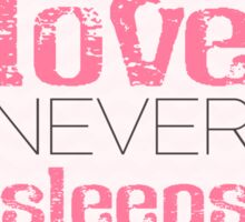 Love never sleeps Sticker