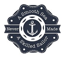 A Smooth Sea Never Made A Skilled Sailor by © Rachel La Bianca Designs