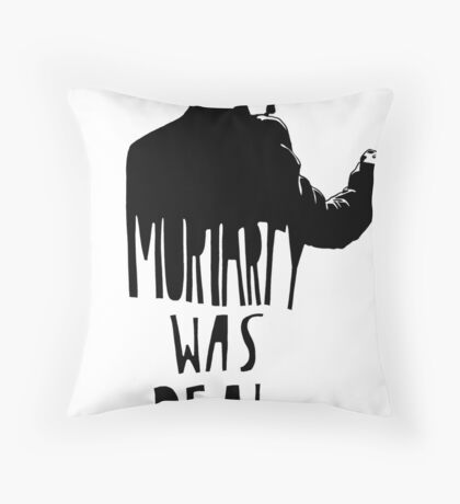 Moriarty Was Real(ly a Print) Throw Pillow