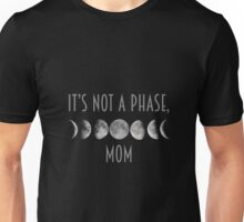 It's Not A Phase, Mom. Unisex T-Shirt