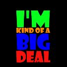 I'm Kind Of A Big Deal iPhone Case by Dsavage94