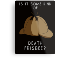 Is it some kind of....'Death Frisbee?' Metal Print