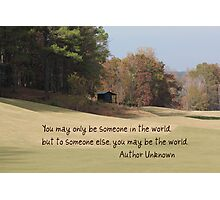 You May Only Be Someone In the World Photographic Print