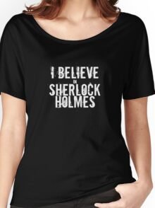I Believe in Sherlock Holmes - White  Women's Relaxed Fit T-Shirt
