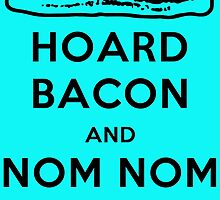 Hoard Bacon and Nom Nom Nom by electrovista