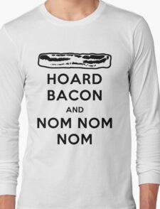Hoard Bacon and Nom Nom Nom Nom Long Sleeve T-Shirt