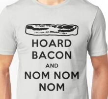 Hoard Bacon and Nom Nom Nom Nom Unisex T-Shirt