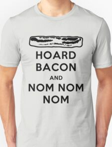 Hoard Bacon and Nom Nom Nom T-Shirt