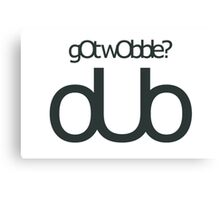 Got Wobble? Dubstep Canvas Print
