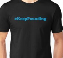 Keep Pounding! Unisex T-Shirt