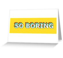 So Boring Greeting Card