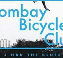 Bombay Bicycle Club - I Had The Blues Sticker