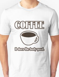Coffee Does The Body Good  Unisex T-Shirt