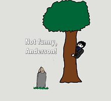 Not funny, Anderson!  Unisex T-Shirt