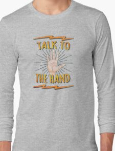 Talk to the hand! Funny Nerd & Geek Humor Statement Long Sleeve T-Shirt