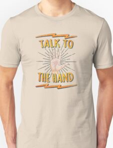 Talk to the hand! Funny Nerd & Geek Humor Statement T-Shirt