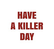 Have a Killer day Photographic Print