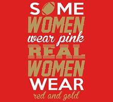 Some Women Wear Pink. Real Women Wear Red And Gold. (San Francisco Football Colors) T-Shirt