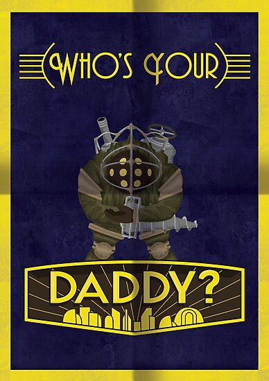Bioshock - Who's Your Daddy? by InsomniACK