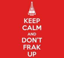Keep Calm and Don't Frak Up One Piece - Short Sleeve
