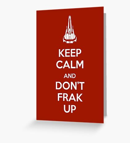 Keep Calm and Don't Frak Up Greeting Card