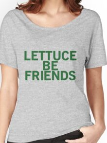 LETTUCE BE FRIENDS (Bold, Green font) Women's Relaxed Fit T-Shirt