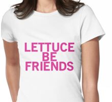 LETTUCE BE FRIENDS (Bold, Pink font) Womens Fitted T-Shirt
