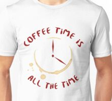 Coffee Time Is All The Time Unisex T-Shirt