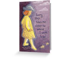 Every step takes me... Greeting Card