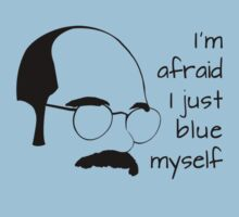 I'm Afraid I Blue Myself by TinaGraphics