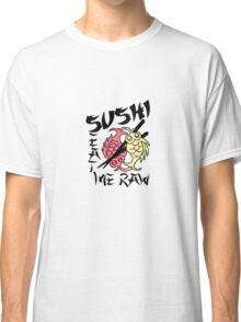 SUSHI Eat Me Raw Classic T-Shirt