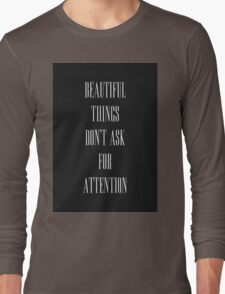 Beautiful Things Don't Ask For Attention Long Sleeve T-Shirt