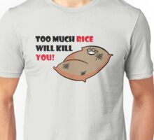 Too much rice will kill you Unisex T-Shirt