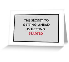 The secret to getting ahead is getting started Greeting Card