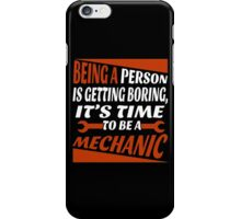 BEING A PERSON IT GETTING BORING, IT'S TIME TO BE A MECHANIC iPhone Case/Skin
