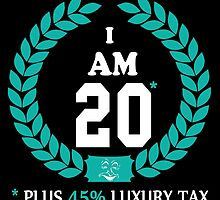 I AM 20 PLUS 45% LUXURY TAX by yuantees