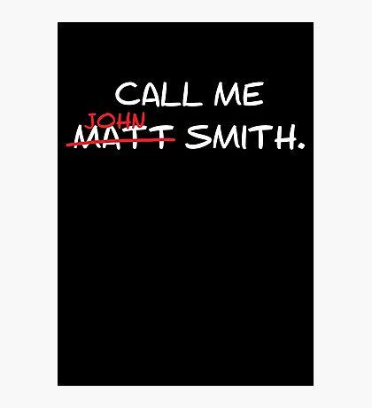 Call me John Smith - Matt Smith Doctor Who white Photographic Print