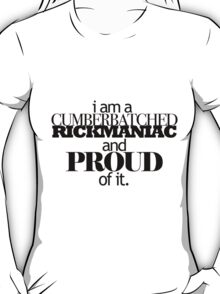 I'm A Cumberbatched Rickmaniac and Proud Of It. T-Shirt