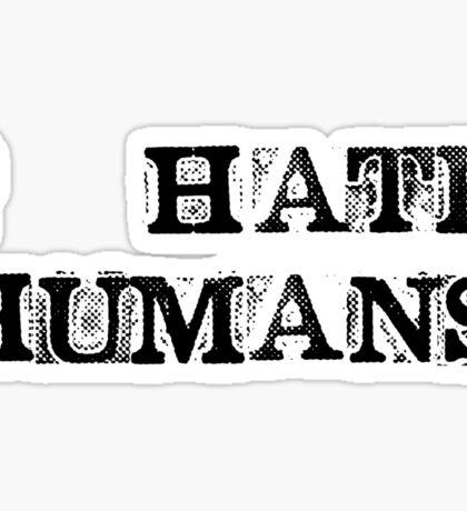 I hate humans Sticker
