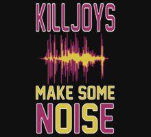 Killjoys, make some noise.  by nimbusnought